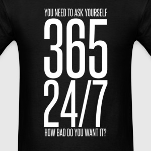 365 24/7 How Bad Do You Want It? mp T-Shirts - Men's T-Shirt