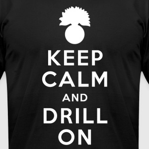 Keep Calm and Drill On Fitted T-Shirt - Men's T-Shirt by American Apparel