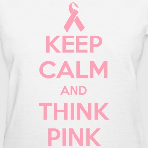 Keep Calm and Think Pink - Women's T-Shirt