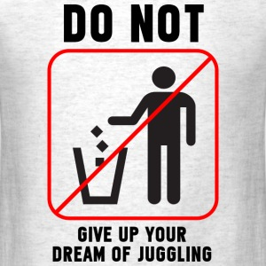 Do not give up your dream of juggling! - Men's T-Shirt
