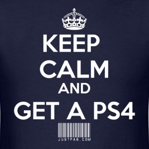 Keep Calm Get a PS4 - Men's T-Shirt
