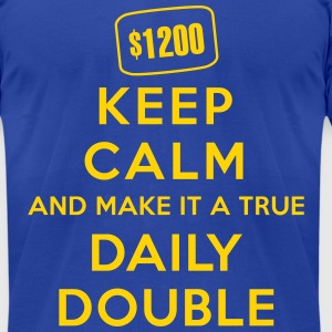 Keep Calm and Make It a True Daily Double - Men's T-Shirt by American Apparel