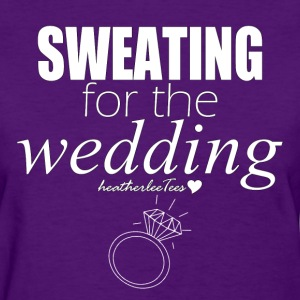 Sweating for the Wedding - Women's T-Shirt