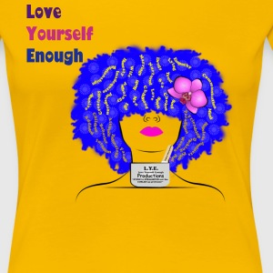 LYE-LoveYourselfEnough by Tatiana Vilbrun-Etienne - Women's Premium T-Shirt