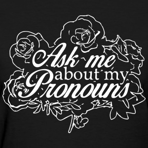 Ask me about my pronouns - Women's T-Shirt