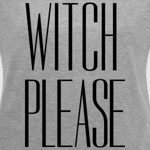 Halloween Witch Please Statement  - Women's Roll Cuff T-Shirt
