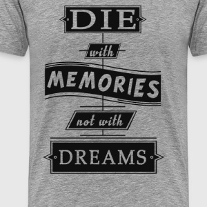 Die With Memories - Men's Premium T-Shirt