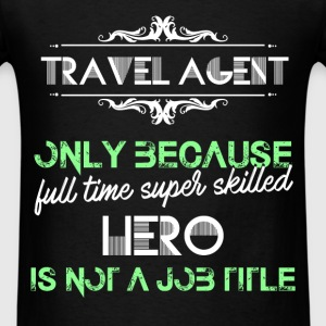 Travel agent - Travel agent only because full time - Men's T-Shirt