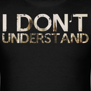 I (still) don't understand. - Men's T-Shirt