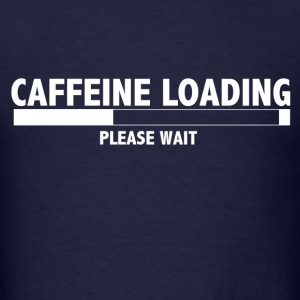 Caffeine Loading, Please Wait - Men's T-Shirt
