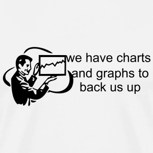 We have charts and graphs to back us up.(Black on white) - Men's Premium T-Shirt