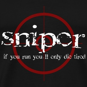 SNIPER if you run you'll only die tired - Men's Premium T-Shirt