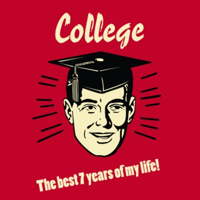 College - Best 7 years of my life!