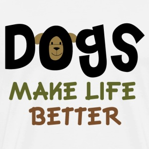 Dogs Make Life Better - Men's Premium T-Shirt