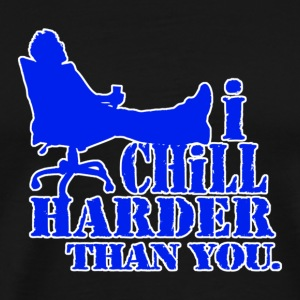 The I chill harder than you Tee - Men's Premium T-Shirt