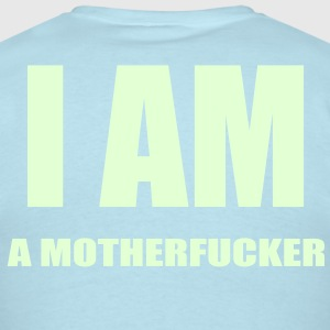 I AM A MOTHERFUCKER T-SHIRT - Men's T-Shirt