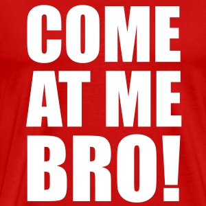 Come At Me Bro! - Men's Premium T-Shirt