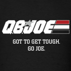 QB JOE : GOT TO GET TOUGH. GO JOE. Black T-shirt - Men's T-Shirt