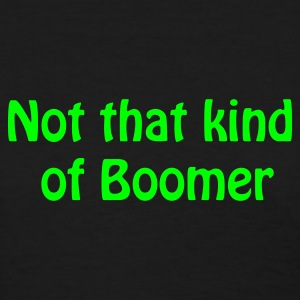 Not that kind of Boomer - Women's T-Shirt