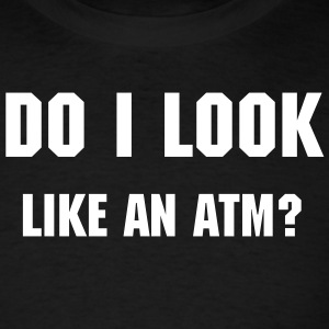 Do I look like an ATM? - Men's T-Shirt
