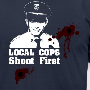 Local Cops Shoot First - Men's T-Shirt by American Apparel