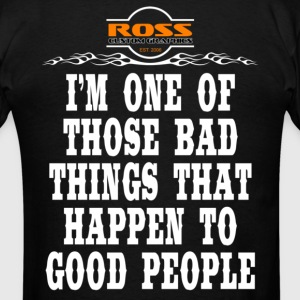 I'm ONE OF THOSE BAD THINGS THAT HAPPEN TO GOOD PEOPLE - Men's T-Shirt