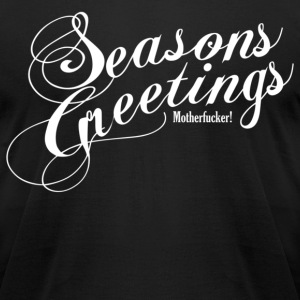 Seasons Greetings Motherfucker - Men's T-Shirt by American Apparel