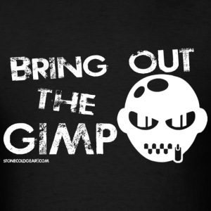 Bring Out The Gimp  - Men's T-Shirt
