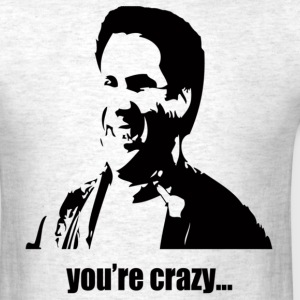 You're Crazy Old School Humor T-shirt - Men's T-Shirt