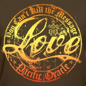 Love- You Can't Kill the Message - Women's T-Shirt