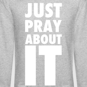 Just Pray About It Crewneck Pullover Sweatshirt - Crewneck Sweatshirt