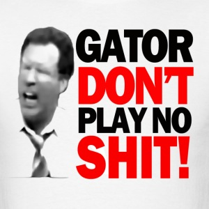 Gator Don't Play! - Men's T-Shirt