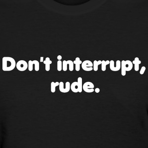 GIRLS Bon Qui Qui Don't Interrupt, Rude tee - Women's T-Shirt