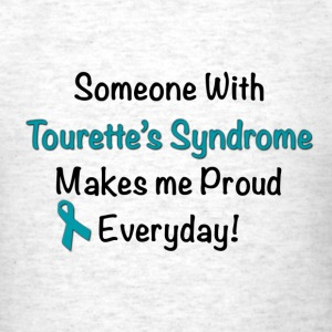 Someone with Tourette's Syndrome Makes me Proud Everyday! - Men's T-Shirt