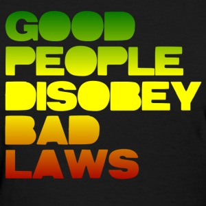 Good People Disobey Bad Laws - Women's T-Shirt