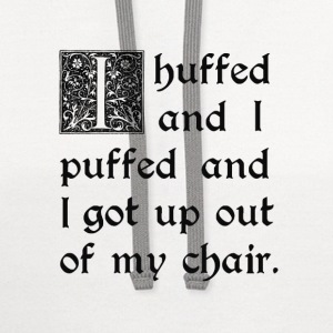 Huffed and Puffed and Got Out of My Chair T-Shirts - Contrast Hoodie