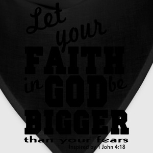 Let your FAITH in GOD be Bigger than your fears T-Shirts - Bandana