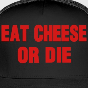 EAT CHEESE OR DIE - Trucker Cap