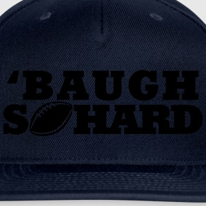 Baugh So Hard T-Shirts - Snap-back Baseball Cap