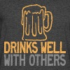 Drinks Well with Others Women's T-Shirts - Men's 50/50 T-Shirt