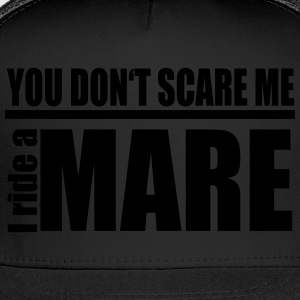 You don't scare me . I ride a Mare Women's T-Shirts - Trucker Cap
