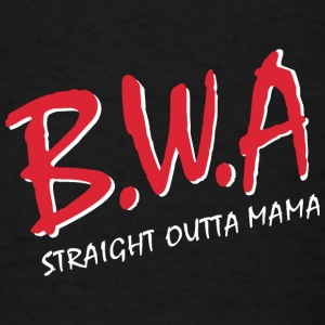 BWA Babies with Attitude Straight Outta Mama - Men's T-Shirt