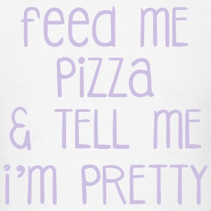 FEED ME PIZZA & TELL ME I'M PRETTY Long Sleeve Shirts - Men's T-Shirt