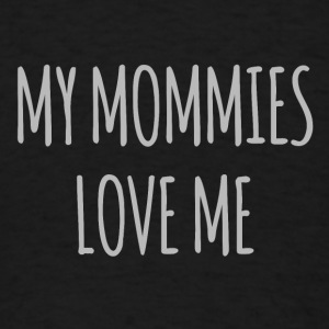 My Mommies Love Me - Men's T-Shirt
