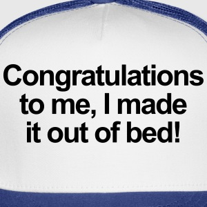 Congratulations to me, I made it out of bed Women's T-Shirts - Trucker Cap