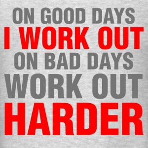 On Good Days I Work Out on bad days work out harde - Men's T-Shirt