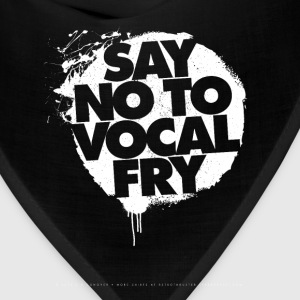 Say No To Vocal Fry T-Shirts - Bandana