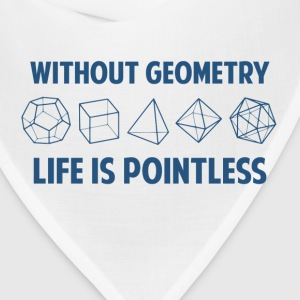 Without Geometry Life Is Pointless T-Shirts - Bandana