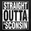 STRAIGHT OUTTA 'SCONSIN T-Shirts - Men's T-Shirt by American Apparel