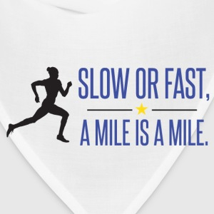 Slow or fast, a mile is a mile - Bandana